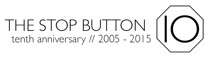 [FYI] The Stop Button Tenth Anniversary, t-minus twenty-nine days