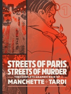 Streets Of Paris, Streets Of Murder: The Complete Graphic Noir Of Machette & Tardi Vol. 1